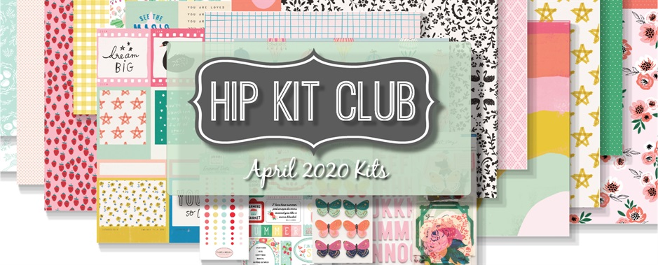 April 2020 Hip Kit Club Scrapbooking Kits