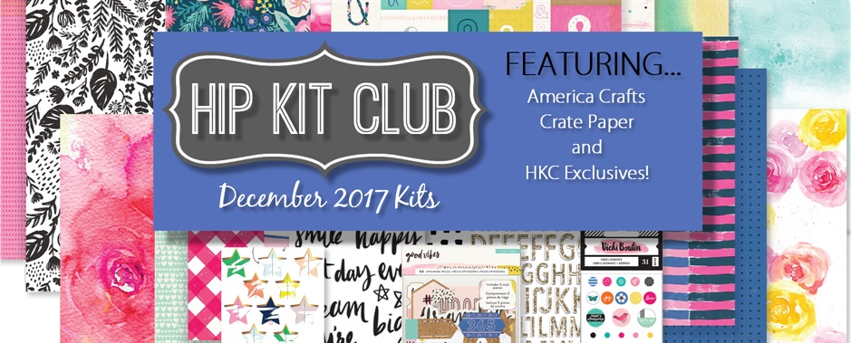 December 2017 Hip Kit Club Scrapbook Kits