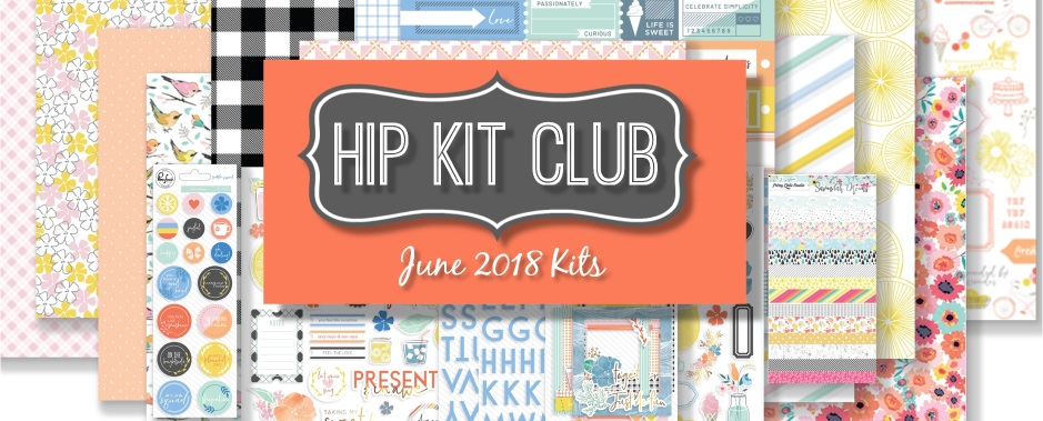 June 2018 Hip Kit Club Scrapbooking Kits