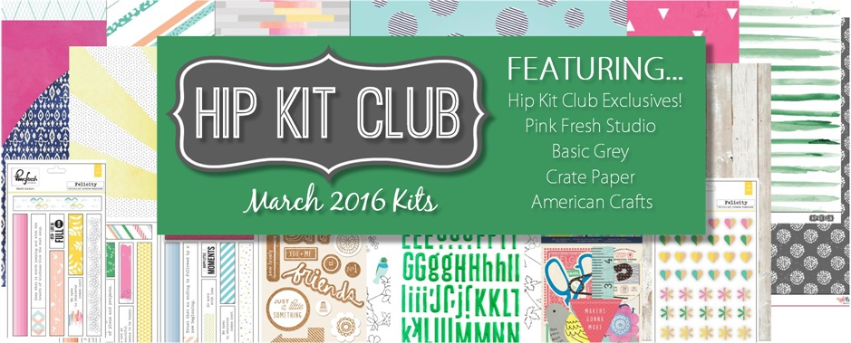 March 2016 Hip Kit Club Scrapbook Kits