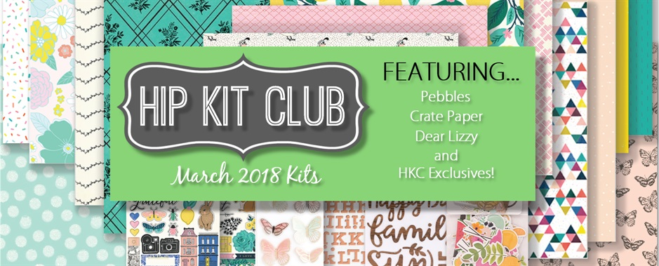 March 2018 Hip Kit Club Scrapbooking Kits