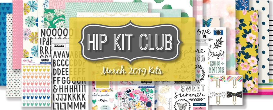 March 2019 Hip Kit Club Scrapbooking Kits