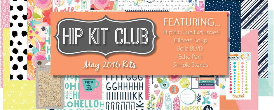 May 2016 Hip Kit Club Scrapbook Kits
