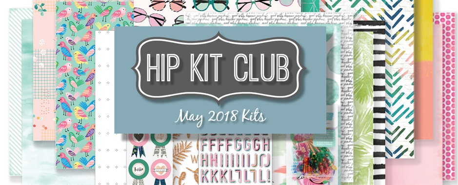 May 2018 Hip Kit Club Scrapbook Kits