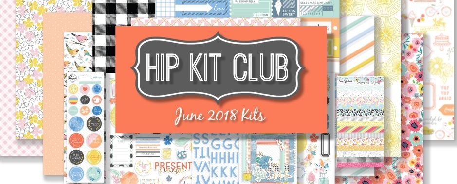 June 2018 Hip Kit Club Monthly Scrapbooking Kits